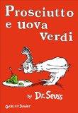 Book Cover Prosciutto e uova verdi [ Green Eggs and Ham Italian edition ]