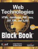 Book Cover WEB TECHNOLOGIES: HTML, JAVASCRIPT, PHP, JAVA, JSP, XML, AND AJAX, BLACK BOOK, NEW
