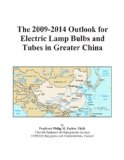 Book Cover The 2009-2014 Outlook for Electric Lamp Bulbs and Tubes in Greater China