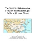 Book Cover The 2009-2014 Outlook for Compact Fluorescent Light Bulbs in Greater China