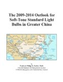Book Cover The 2009-2014 Outlook for Soft-Tone Standard Light Bulbs in Greater China