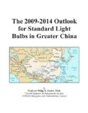 Book Cover The 2009-2014 Outlook for Standard Light Bulbs in Greater China