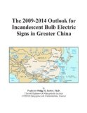 Book Cover The 2009-2014 Outlook for Incandescent Bulb Electric Signs in Greater China