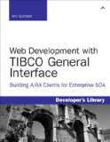 Book Cover Web Development with TIBCO General Interface: Building AJAX Clients for Enterprise SOA (Developer's Library)