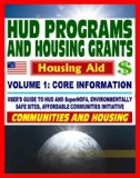 Book Cover 21st Century Essential Guide to HUD Programs and Housing Grants - Volume One, Community Development, SuperNOFA, Loans, Aid, Applications