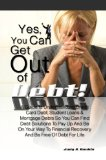 Book Cover Yes, You Can Get Out Of Debt! A Guide to Understanding Credit Card Debt, Student Loans & Mortgage Debts So You Can Find Debt Solutions To Pay Up And Be ... Recovery And Be Free Of Debt For Life