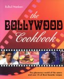 Book Cover The Bollywood Cookbook: The Glamorous World of the Actors and Over 75 of Their Favorite Recipes