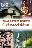 Book Cover Christadelphians: What Do They Believe? (Cults and Isms Book 2)