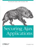 Book Cover Securing Ajax Applications: Ensuring the Safety of the Dynamic Web