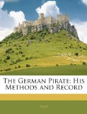 Book Cover The German Pirate: His Methods and Record by Ajax, . published by Nabu Press (2010) [Paperback]
