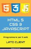 Book Cover HTML5, CSS3, JavaScript, ajax, jQuery: Programmare per il web, lato client (Italian Edition)