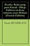 Book Cover Postfix: Relai smtp pour Gmail - Dhcp: Failover en deux minutes sous Debian (French Edition)