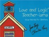 Book Cover Love and Logic Teacher-isms: Wise Words For Teachers by Fay, Jim, Fay, Charles (1/17/2001)