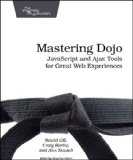Book Cover Mastering Dojo JavaScript and Ajax Tools for Great Web Experiences by Riecke, Craig, Gill, Rawld, Russell, Alex [Pragmatic Bookshelf,2008] (Paperback)