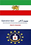 Book Cover Operation Ajax : How the CIA Overthrew Iran's Democratically Elected Prime Minister