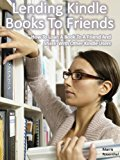 Book Cover Lend Kindle Books To Friends:  How To Loan A Book To A Friend And Share With Other Kindle Users