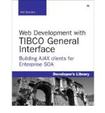 Book Cover Web Development with TIBCO General Interface: Building AJAX Clients for Enterprise SOA (Developer's Library) (Mixed media product) - Common