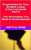 Book Cover Forgiveness for Your Student Loans, Part II: The Information You Need to Avoid Default!