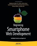 Book Cover Beginning Smartphone Web Development: Building JavaScript, CSS, HTML and Ajax-based Applications for iPhone, Android, Palm Pre, BlackBerry, Windows Mobile and Nokia S60 by Frederick, Gail Published by Apress 1st (first) edition (2010) Paperback