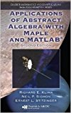 Book Cover APPLICATIONS OF ABSTRACT ALGEBRA WITH MAPLE AND MATLAB, 2ND EDITION (DISCRETE MATHEMATICS AND ITS APPLICATIONS)