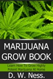 Book Cover Marijuana Grow Book: Learn How To Grow Highly Potent Marijuana At Home