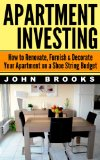 Book Cover Apartment Investing: How to Renovate, Furnish & Decorate Your Apartment on a Shoe String Budget (Apartment Investing, Apartment Gardening, Real Estate ... Real Estate Investing For Beginners)