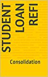 Book Cover Student Loan Refi:  Consolidation