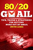 Book Cover 80/20 Gmail - Tips, Tricks & Strategies for Getting More out of Gmail (with Less)