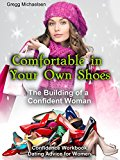 Book Cover Comfortable in Your Own Shoes: The Building of a Confident Woman: Confidence Workbook: Dating Advice for Women (Relationship and Dating Advice for Women Book 9)
