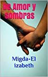 Book Cover De Amor y sombras: Migda-El izabeth (Spanish Edition)