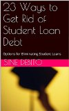 Book Cover 23 Ways to Get Rid of Student Loan Debt: Options for Eliminating Student Loans