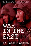 Book Cover WAR IN THE EAST: An Intense and Exciting Military Novel about NATO's ground, air, and naval involvement in the coming war between China and Russia. (The Soldier's Wars Book 4)