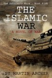Book Cover The Israeli - Islamic War: An exciting combat novel of the war that occurs when the Islamic countries suddenly stop fighting each other and attack Israel. (The Soldier's Wars Book 5)