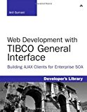 Book Cover Web Development with TIBCO General Interface: Building AJAX Clients for Enterprise SOA 1st edition by Gurnani, Anil (2009) Paperback