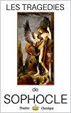 Book Cover Sophocle - oeuvres complètes, 7 tragédies : Oedipe-Roi, Antigone, Ajax, Electre, Philoctète, Oedipe à Colone et Les Trachiniennes (annoté) (French Edition)