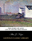 Book Cover The story of Ajax: life in the Big Hole Basin