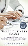 Book Cover Small Business Loans: A Commercial Loan Officer Tells You How to Get a Bank Loan: Straight to the Point with 5 Criteria