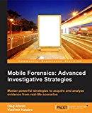 Book Cover Mobile Forensics: Advanced Investigative Strategies