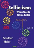 Book Cover Selfie-isms: When Words Take a Selfie: 101 Words, Phrases, and Snippets That Point to Themselves