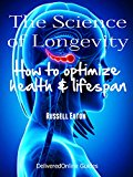 Book Cover The Science of Longevity: How to optimize health and life span (DeliveredOnline Guides)