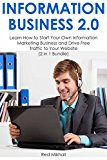 Book Cover INFORMATION BUSINESS 2.0: Learn How to Start Your Own Information Marketing Business and Drive Free Traffic to Your Website  (2 in 1 Bundle)