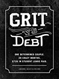 Book Cover Grit Vs Debt: One Determined Couple. 20 Crazy Months. $72k In Student Loans Paid.