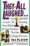Book Cover They All Laughed... From Light Bulbs to Lasers: The Fascinating Stories Behind the Great Inventions That Have Changed Our Lives