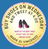 Book Cover Buy Shoes on Wednesday and Tweet at 4:00: More of the Best Times to Buy This, Do That and Go There