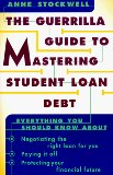 Book Cover The Guerrilla Guide to Mastering Student Loan Debt:  Everything You Should Know About Negotiating the Right Loan for You, Paying it Off, Protecting Your Financial Future