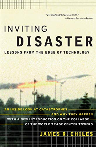 Inviting Disaster: Lessons From the Edge of Technology by James R. Chiles