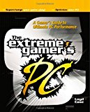 Book Cover The Extreme Gamer's PC: A Gamer's Guide To Ultimate PC Performance
