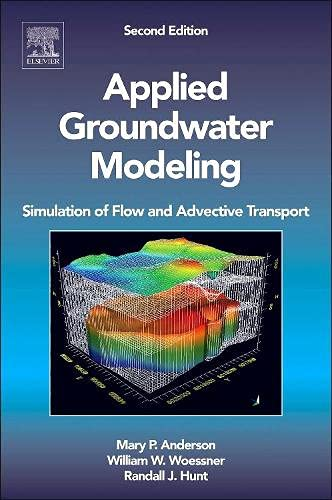 Applied Groundwater Modeling, Second Edition: Simulation of Flow and Advective Transport