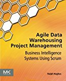 Book Cover Agile Data Warehousing Project Management: Business Intelligence Systems Using Scrum