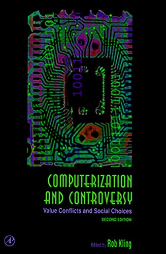 Computerization and Controversy, Second Edition: Value Conflicts and Social Choices